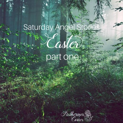 saturday angel stories Easter part one