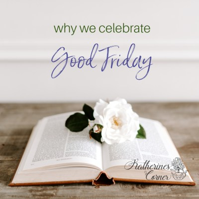 why we celbrate good friday