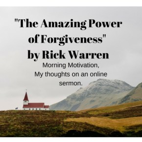 The Amazing Power of Forgiveness by Rick Warren.  My Thoughts on the sermon Part 2