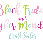 Black Friday & Cyber Monday Crafty Sales!