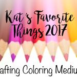 Kat's Favorite Coloring Mediums 2017