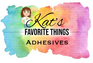 Kat's Favorite Ahesives