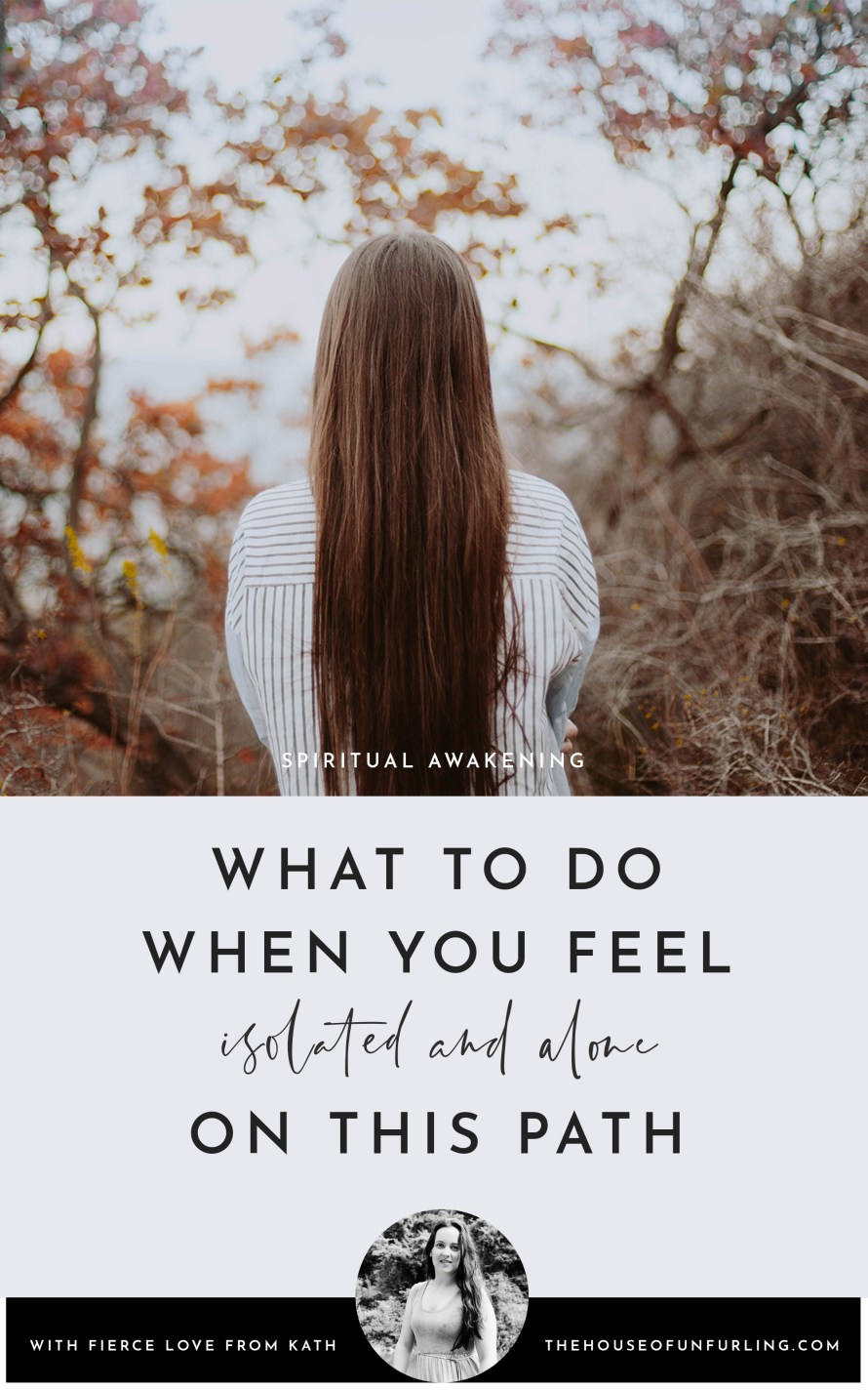 CLICK THROUGH TO READ: What to do when you feel isolated and alone on this path of spiritual awakening. From Deepening Into Intuition. With fierce love, Kath - kathleensaelens.com