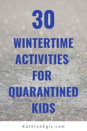 55 Quarantine Activities For Your Kids Kathrynegly Com