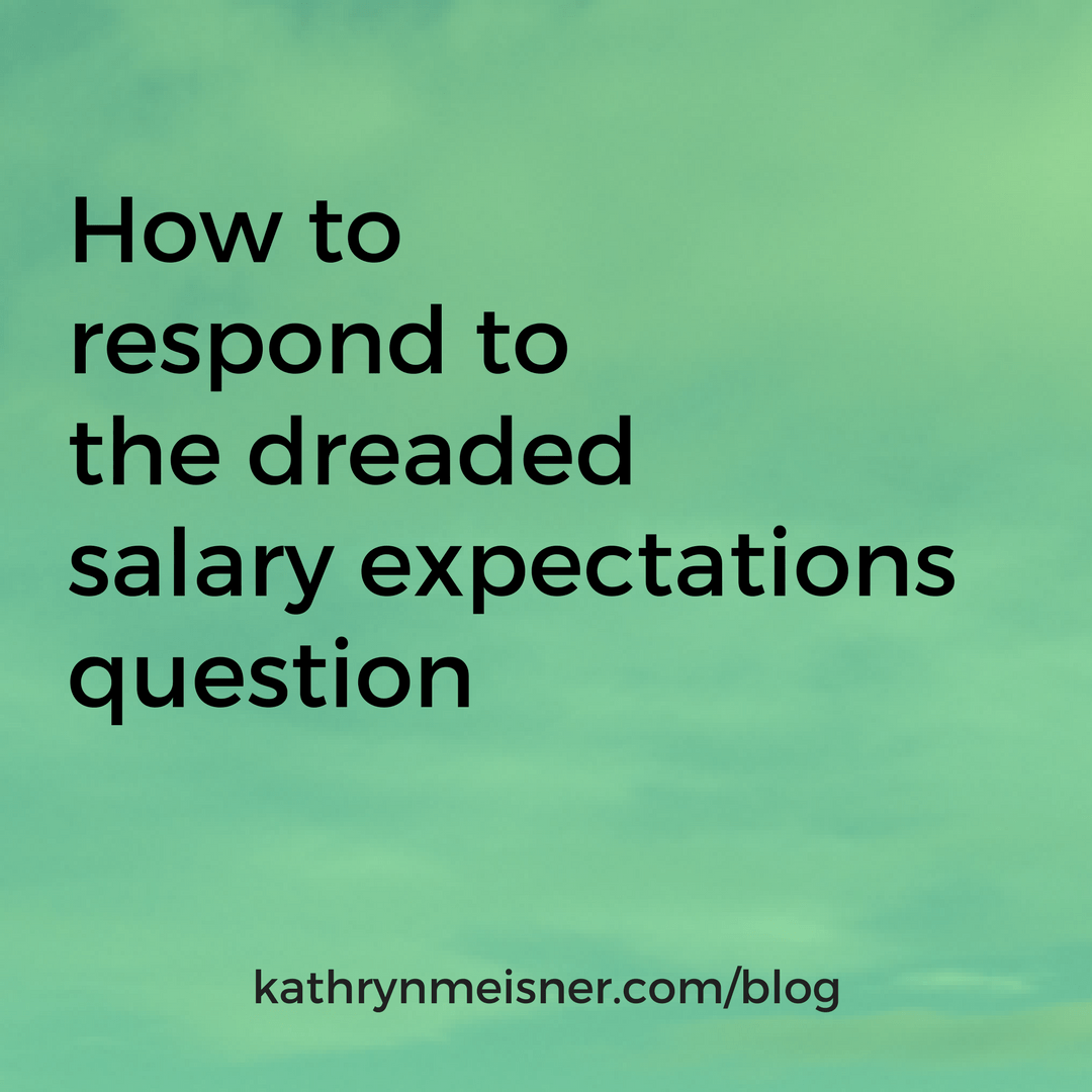 How To Respond To The Dreaded Salary Expectations Question   Kathryn Meisner