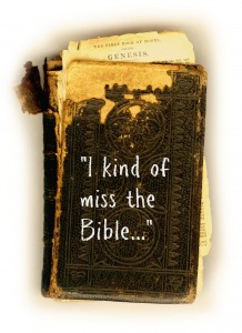 i kind of miss the bible