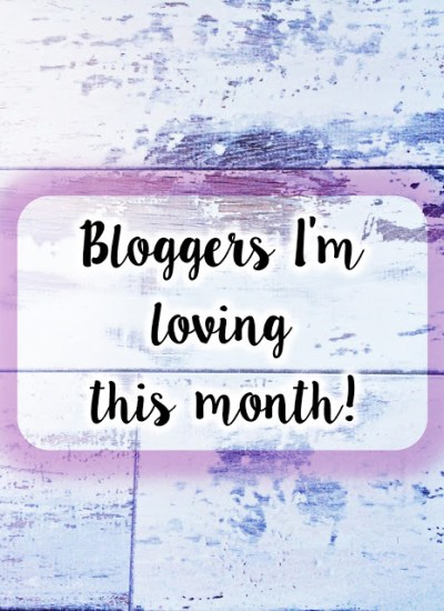 Bloggers I'm loving this month!