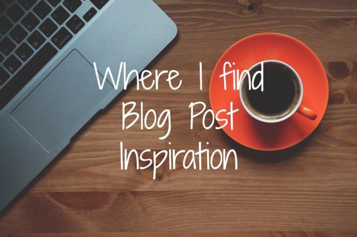 Where I Find Blog Post Inspiration