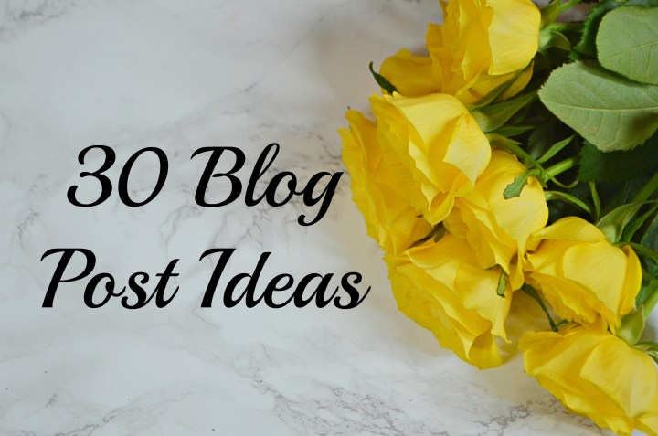 30 blog post ideas