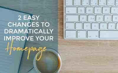 2 Easy Changes to Dramatically Improve Your Homepage