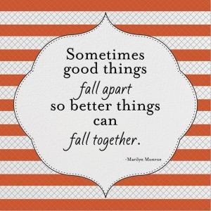 quote-sometimes-good-things-fall-apart-so-better-things-can-fall-together