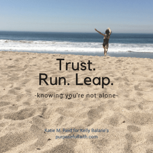 Trust, run, leap quote by Katie M. Reid Photography for Purposeful Faith blog