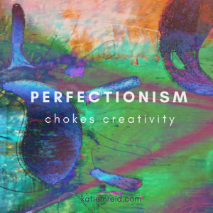 perfection chokes creativity quote by Katie M. Reid