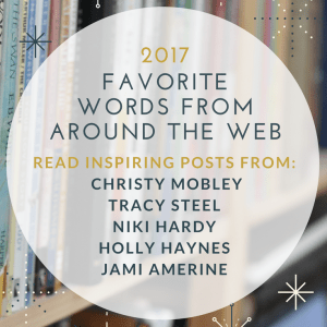 Favorite words from web 2017 inspiring posts from Christy Mobley, Tracy Steel, Niki Hardy, Holly Haynes and Jami Amerine