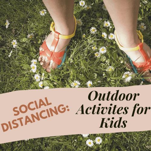 Outdoor Activities For Kids During Social Distancing