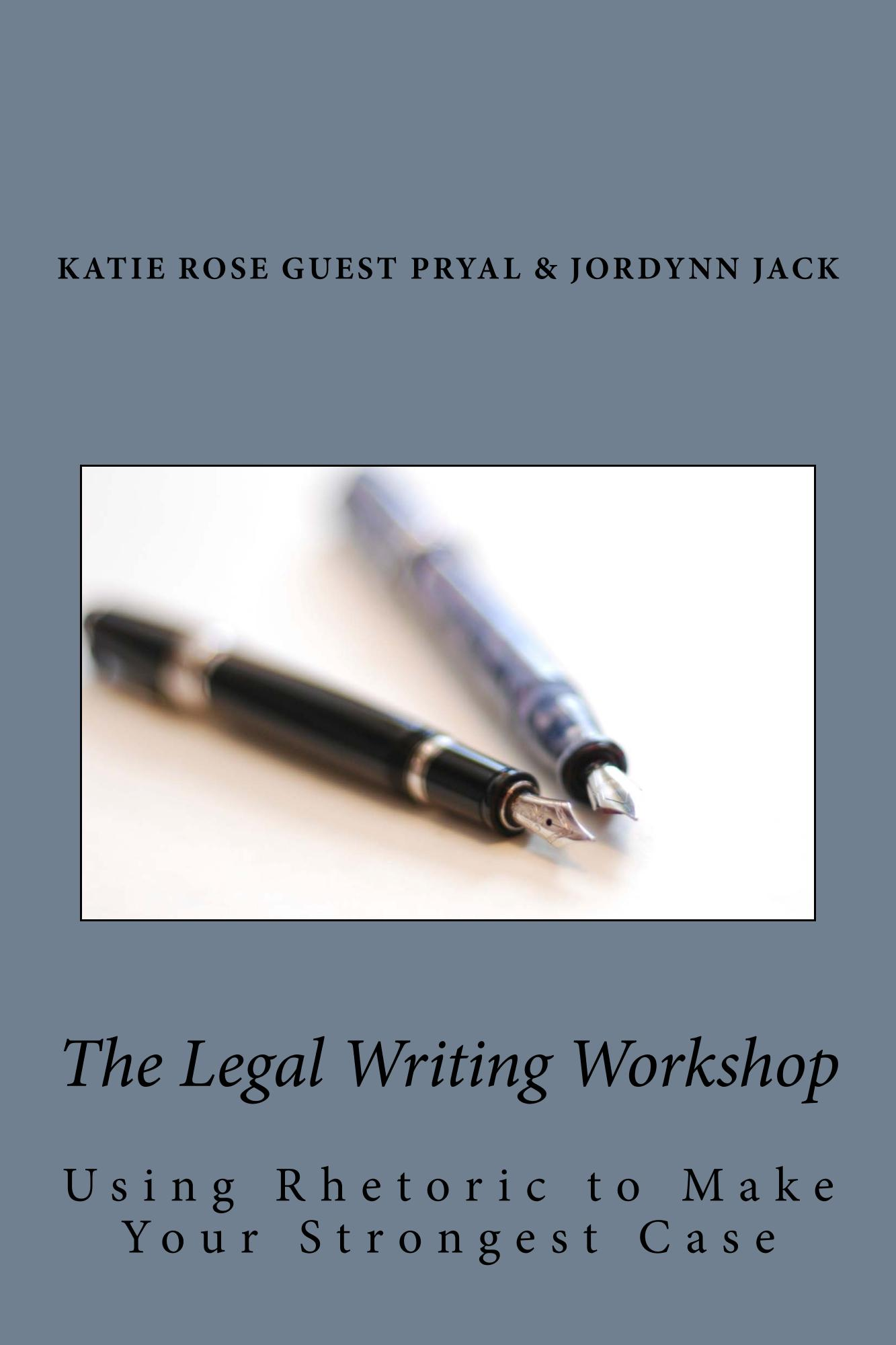 Cover image of The Legal Writing Workshop: Using Rhetoric to Make Your Strongest Case (2015 Research Triangle Press)