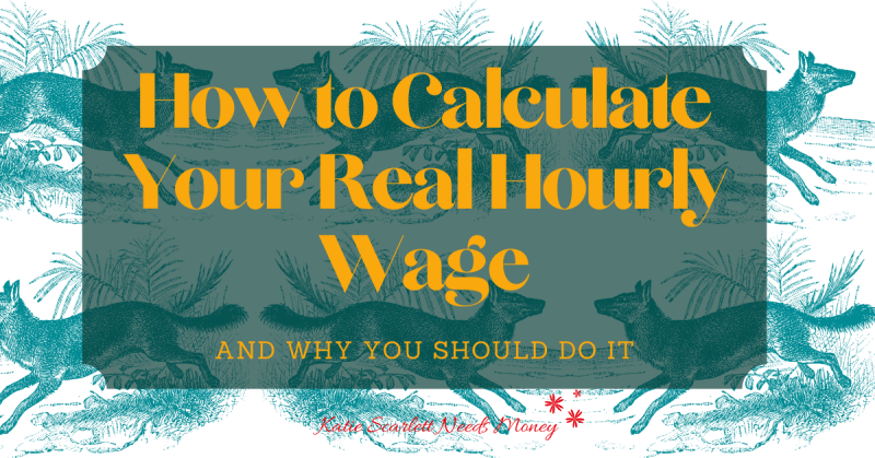 How To Calculate Your Real Hourly Wage and Why You Should Do It
