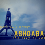 The Wonderfully Strange City of Ashgabat