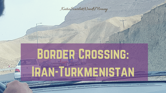 Crossing the Iran-Turkmenistan Border