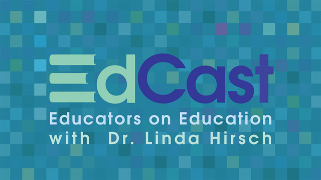 EdCast logo: Educators on Education with Dr. Linda Hirsch