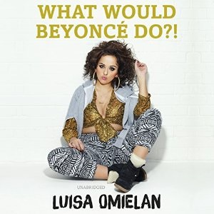 What Would Beyonce Do?, Luisa Omielan