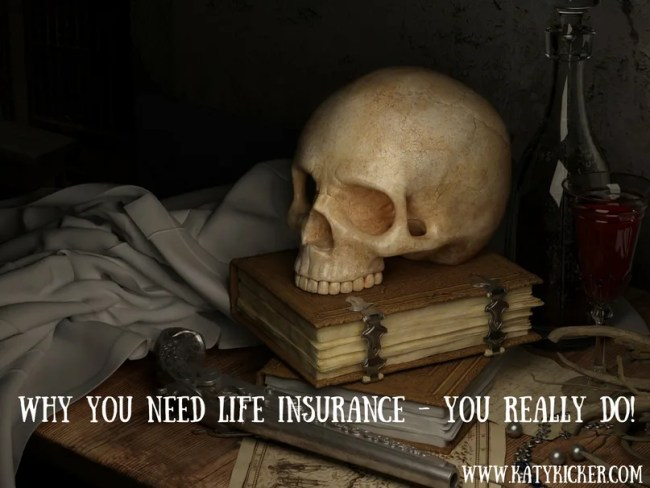 Why you need life insurance - you really do!