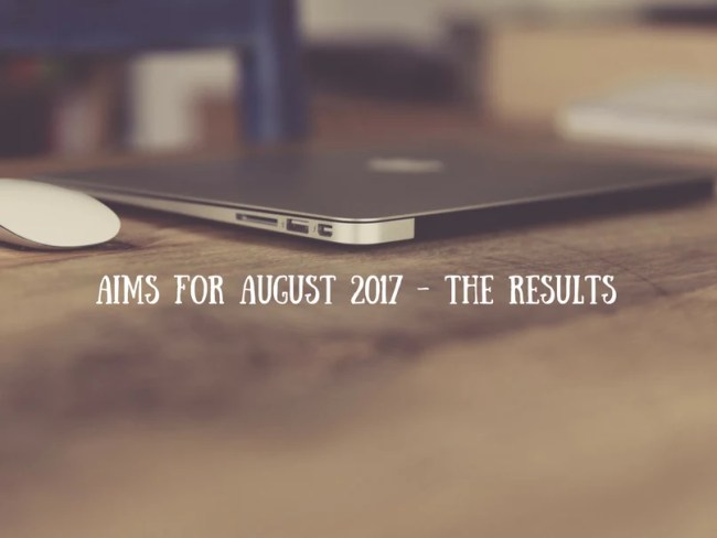 Aims for August 2017 - the results