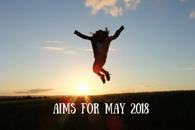 Find out more about my Aims for May 2018