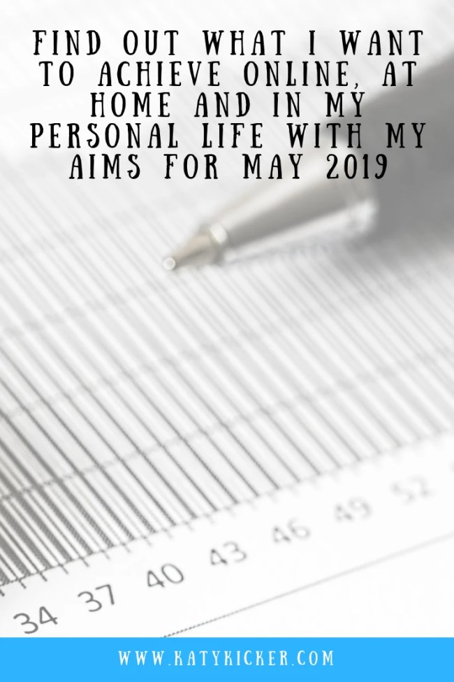 Find out what I want to achieve with my Aims for May 2019. I'm sharing my personal, online, financial and home based aims for May 2019