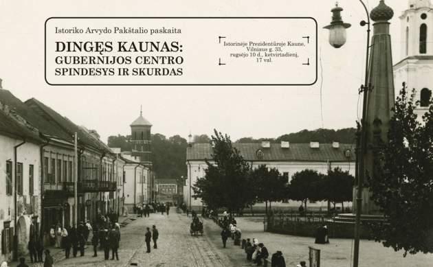 """Arvydo Pakštalio paskaita """"Dingęs Kaunas: gubernijos centro spindesys ir skurdas"""""""