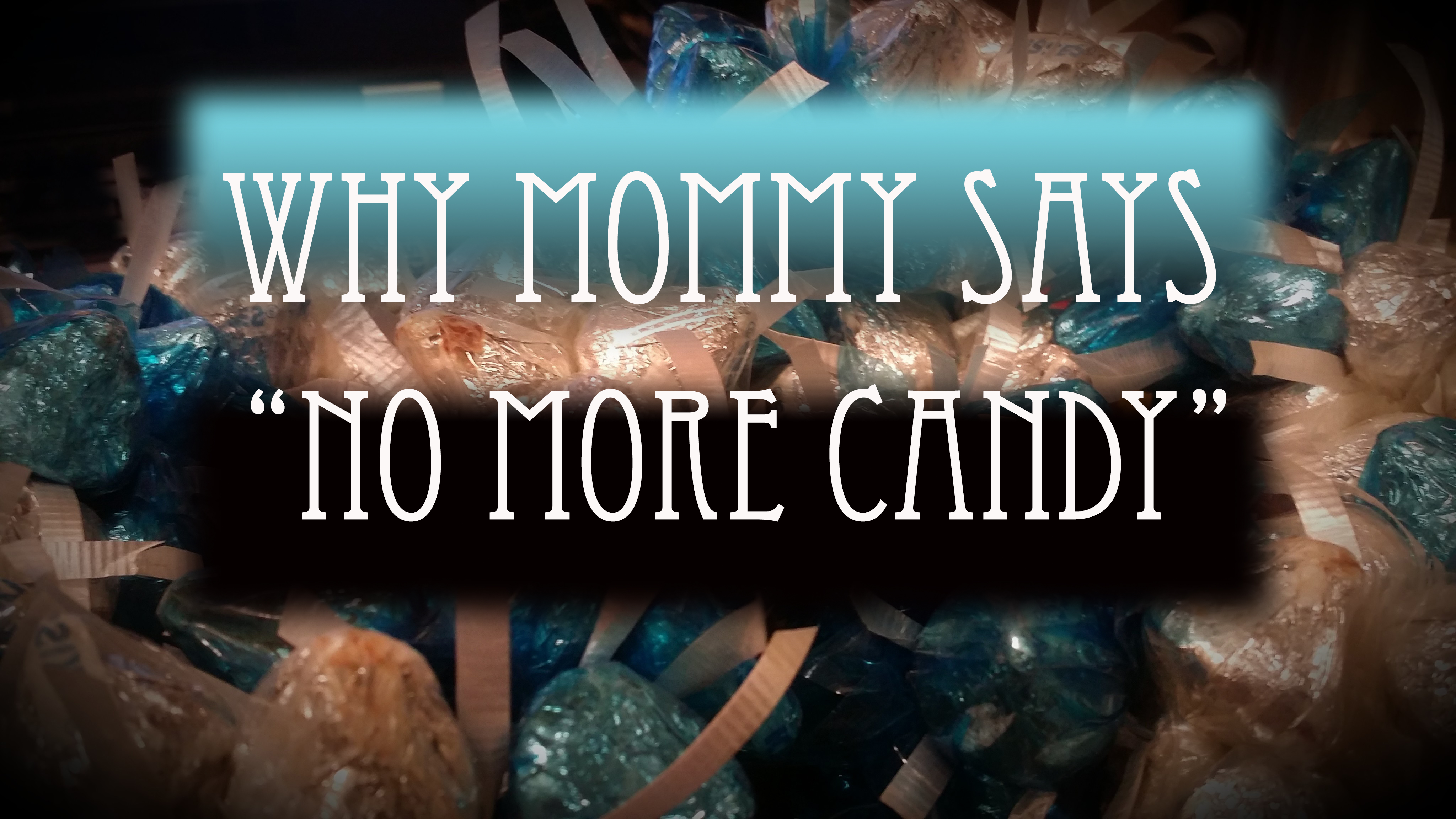 "Why Mommy Says ""No More Candy"""