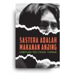 Sastera adalah Makanan Anjing: Sebuah Kompilasi Esei Faisal Tehrani