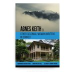 Agnes Keith and Other Colonial Women Writers in Borneo