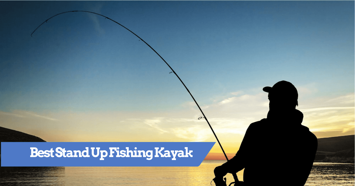 Best Stand Up Fishing Kayak  Top Rated Kayaks For