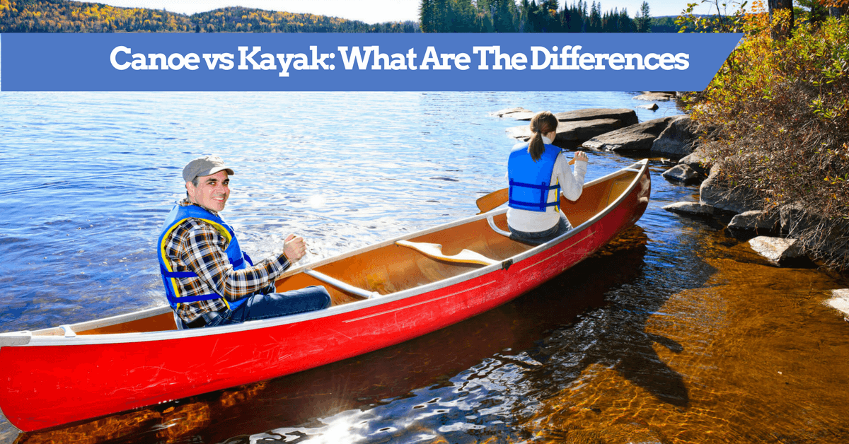 Canoe vs Kayak: What Are The Differences?
