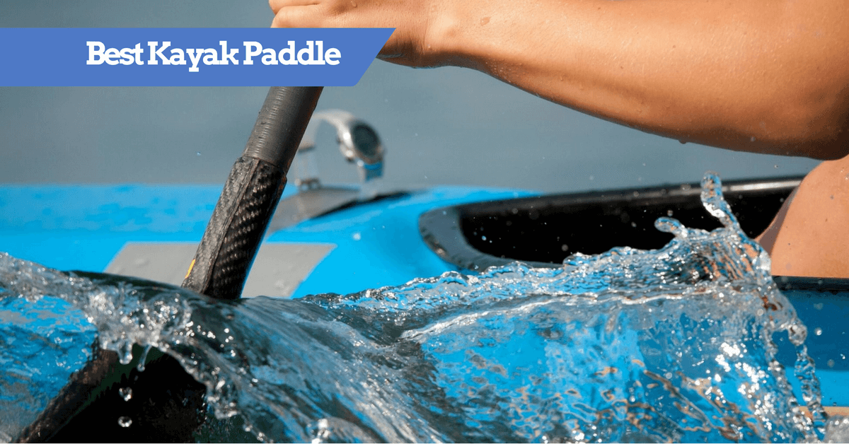 Best Kayak Paddle Reviews and Buyer's Guide