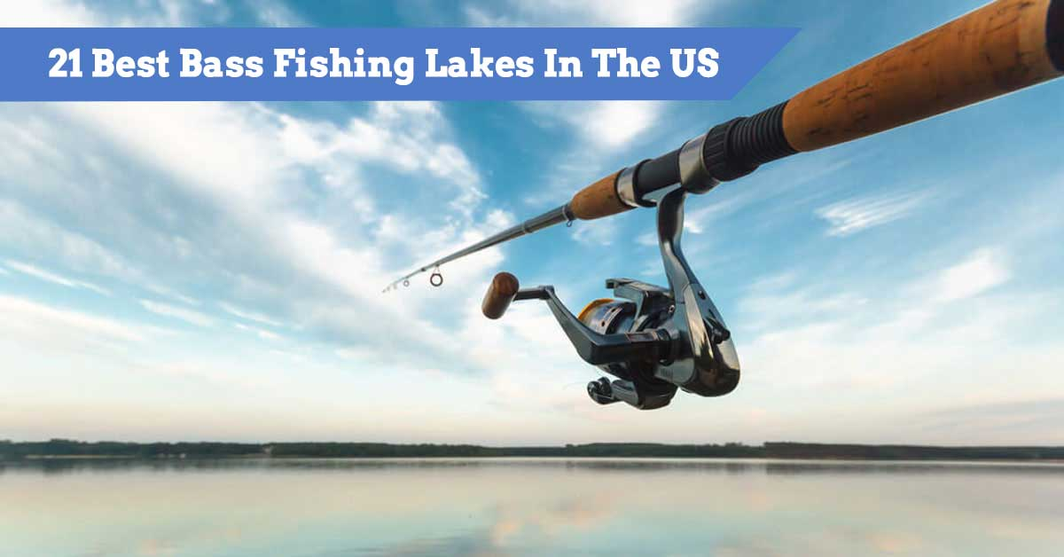 21 Best Bass Fishing Lakes In The US