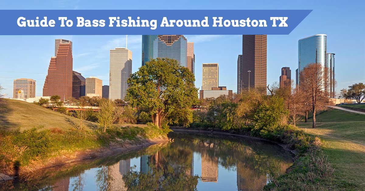 Guide To Bass Fishing Around Houston TX