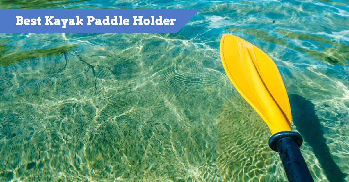 Best Kayak Paddle Holder
