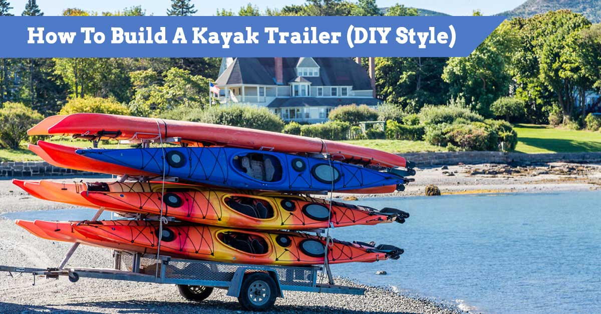 How To Build A Kayak Trailer (DIY Style)