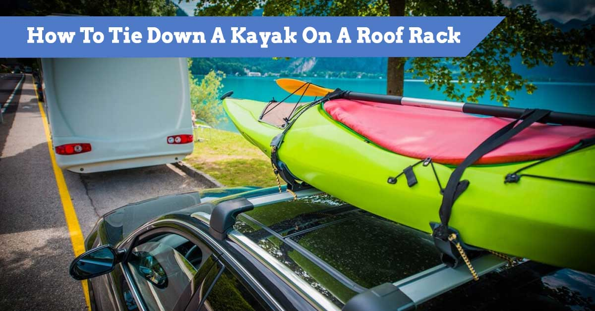 How To Tie Down A Kayak On A Roof Rack