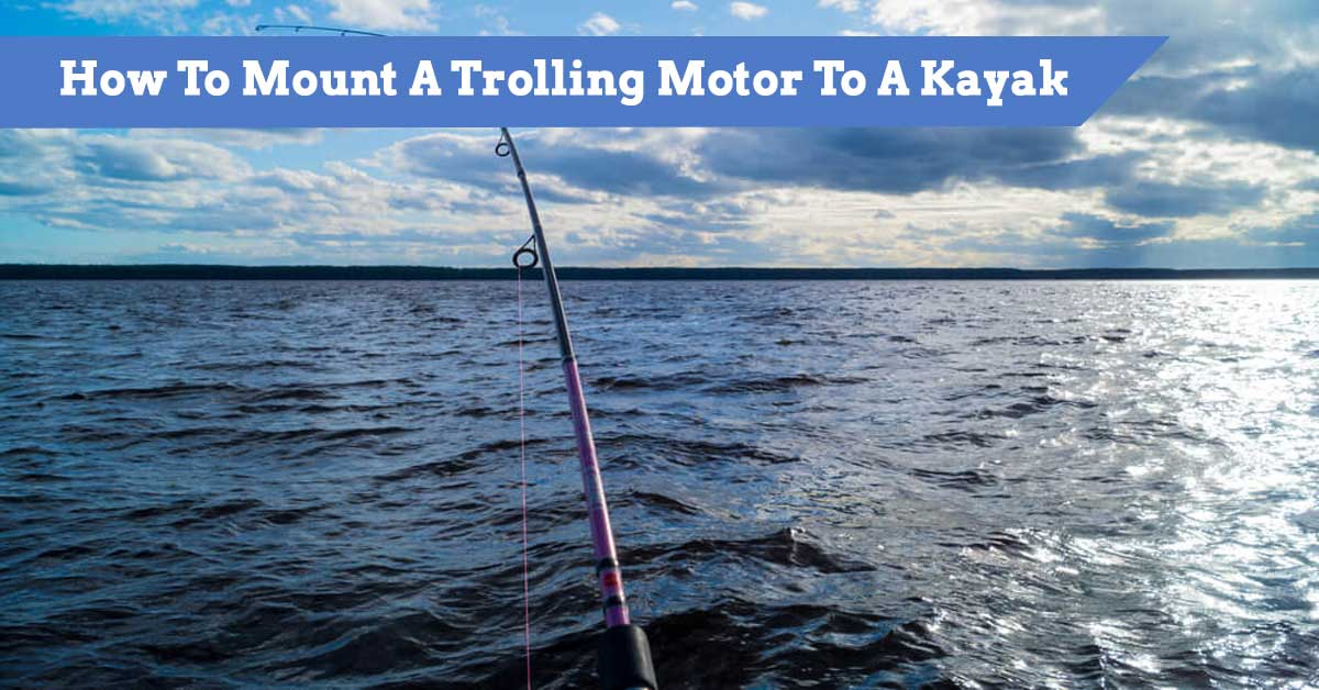 How To Mount A Trolling Motor To A Kayak