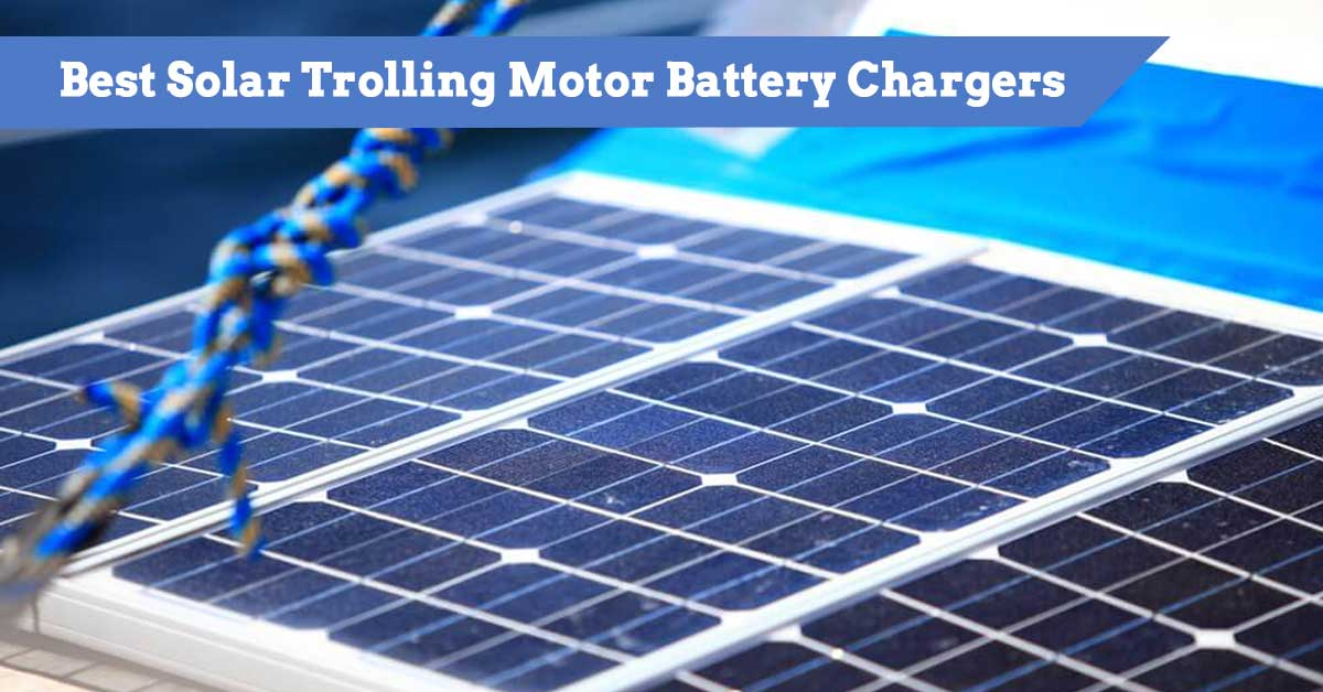 Best Solar Powered Trolling Motor Battery Chargers
