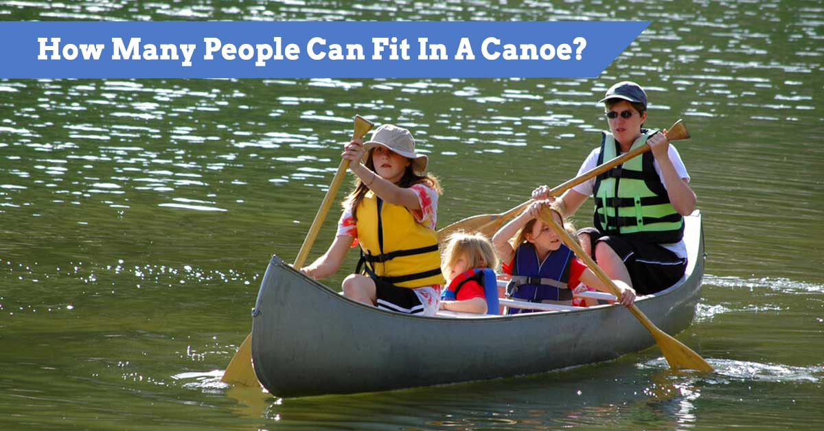 How Many People Can Fit In A Canoe?