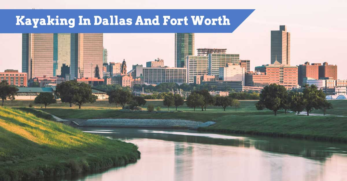 Kayaking In Dallas And Fort Worth