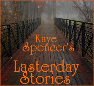 Kaye Spencer's Lasterday Stories.