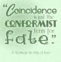 """""""Coincidence is just the conformist term for fate."""" J. A. Redmerski The Edge of Never"""