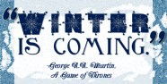 """""""Winter is coming."""" George R.R. Martin, Game of Thrones"""