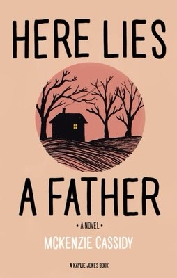 MCKENZIE CASSIDY – HERE LIES A FATHER