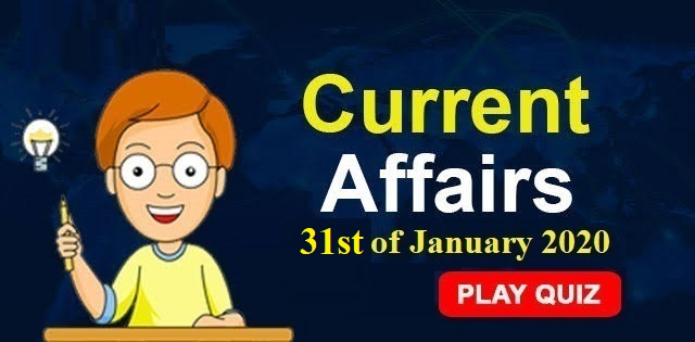 Current Affairs Quiz Dated 31st of January 2020